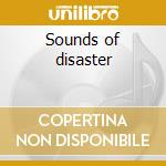 Sounds of disaster cd musicale