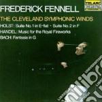 Cleveland Symphonic Winds / Fennel Rederick - Holst: Suite No.1 & 2 / Handel: Music For The Royal Fireworks / Bach: Fantasia cd musicale di Artisti Vari