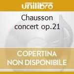 Chausson concert op.21 cd musicale di Artisti Vari