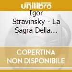 Cleveland Orchestra / Maazel Lorin - Cleveland Orchestra / Maazel Lorin-stravinsky: La Sagra Della Primavera cd musicale di Stravinsky