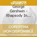 Rhapsody in blue ori.1924 cd musicale di George Gershwin