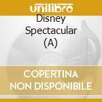 Disney spectacular cd musicale di Artisti Vari