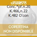 CONC.*PF.N.20 K.466,N.22 K.482 O'CON cd musicale di MOZART