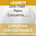 John Field - Piano Concertos, Nos. 2 & 3 cd musicale di John Field