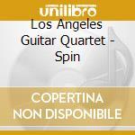 Los Angeles Guitar Quartet - Spin cd musicale di LOS ANGELES GUITAR QUARTET