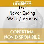 THE NEVER-ENDING WALTZ cd musicale di KUNZEL ERICH