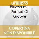 Bluezeum - Portrait Of Groove cd musicale di BLUEZEUM