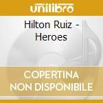 Hilton Ruiz - Heroes cd musicale di Hilton Ruiz