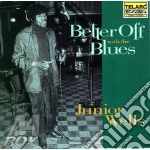 Junior Wells - Better Off With The Blues cd musicale di Junior Wells