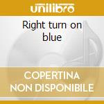 Right turn on blue cd musicale di Mc griff jimmy & cra