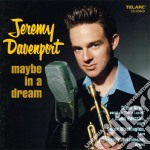 Jeremy Davenport - Maybe In A Dream cd musicale di Jeremy Davenport