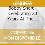 Bobby Short - Celebrating 30 Years At The Cafe Carlyle cd musicale di Bobby Short