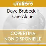 Dave Brubeck - One Alone cd musicale di Dave Brubeck