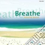 Breathe - relaxing bossa cd musicale di Artisti Vari