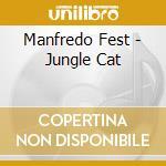 Jungle cat cd musicale di Manfredo Fest