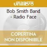 Bob Smith Band - Radio Face cd musicale di Bob smith band