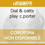 Dial & oatts play c.porter cd musicale di Dial & oatts