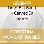 Carved in stone cd musicale di Dmp big band