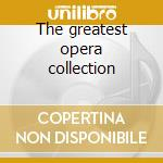 The greatest opera collection cd musicale