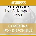 Pete Seeger - Live At Newport 1959 cd musicale di Pete Seeger