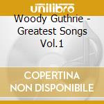 Woody Guthrie - Greatest Songs Vol.1 cd musicale di GUTHRIE WOODY