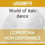 World of italo dance cd musicale di Artisti Vari