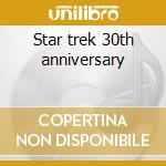 Star trek 30th anniversary cd musicale di Ost