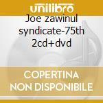 Joe zawinul syndicate-75th 2cd+dvd cd musicale di Joe zawinul syndicat