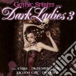 Gothic Spirits - Dark Ladies Vol.3 cd musicale di Artisti Vari