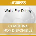 WALTZ FOR DEBBY cd musicale di BILL EVANS