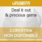 Deal it out & precious gems cd musicale