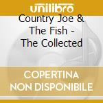 THE COLLECTED cd musicale di COUNTRY JOE & THE FISH