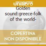 Golden sound:greece-folk of the world- cd musicale di Artisti Vari