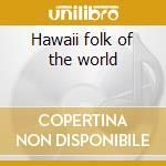 Hawaii folk of the world cd musicale di Artisti Vari