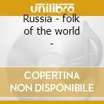 Russia - folk of the world - cd musicale di Artisti Vari