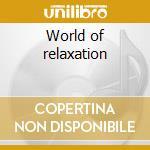 World of relaxation cd musicale di Artisti Vari
