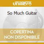 SO MUCH GUITAR cd musicale di MONTGOMERY WES (DP)