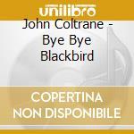 JAZZ/BYE BYE BLACKBYRD cd musicale di COLTRANE JOHN (DP)