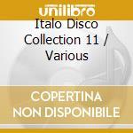 Italo Disco Collection 11 - Various cd musicale di Artisti Vari