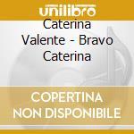 Bravo caterina cd musicale di Caterina Valente