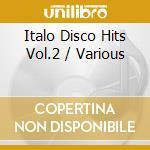 Italo disco hits vol.2 cd musicale di Artisti Vari
