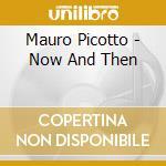 Now & then cd musicale di Mauro Picotto