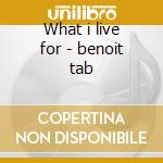 What i live for - benoit tab cd musicale di Tab Benoit