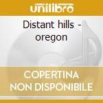 Distant hills - oregon cd musicale di Oregon
