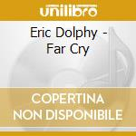 FAR CRY cd musicale di DOLPHY ERIC
