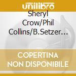 Sheryl Crow/Phil Collins/B.Setzer - Best Today Concert Series cd musicale di ARTISTI VARI