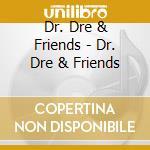 Dr. Dre & Friends - Dr. Dre & Friends cd musicale di DR.DRE