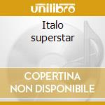 Italo superstar cd musicale di Artisti Vari