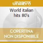 World italian hits 80's cd musicale di Artisti Vari