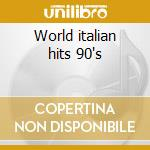 World italian hits 90's cd musicale di Artisti Vari